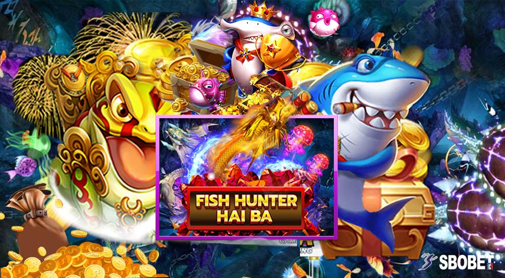 แนะนำ Fish Hunter Haiba เกมส์ยิงปลาออนไลน์สโบเบทที่นิยมอย่างมาก